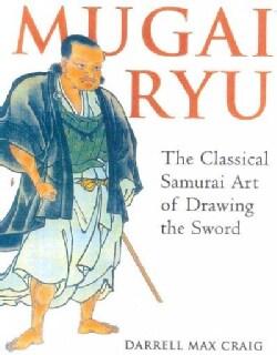 Mugai Ryu: The Classical Samurai Art of Drawing the Sword (Paperback)