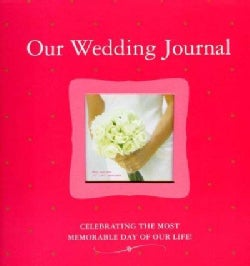 Our Wedding Journal: Celebrating the Most Memorable Day of Our Life! (Hardcover)