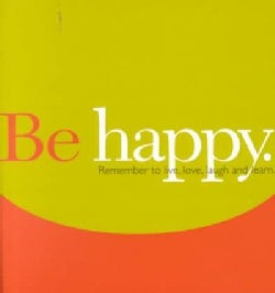 Be Happy: Remember to Live, Love, Laugh and Learn (Hardcover)