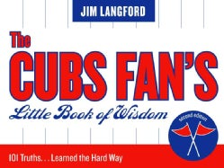 The Cubs Fan's Little Book of Wisdom: 101 Truths...Learned the Hard Way (Paperback)