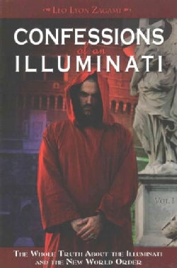 Confessions of an Illuminati: The Whole Truth About the Illuminati and the New World Order (Paperback)
