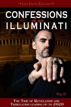 Confessions of an Illuminati: The Time of Revelation and Tribulation Leading Up to 2020 (Paperback)