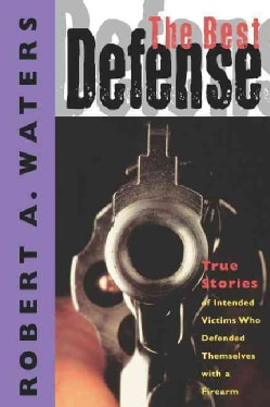 The Best Defense: True Stories of Intended Victims Who Defended Themselves With a Firearm (Paperback)