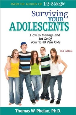 Surviving Your Adolescents: How to Manage and Let Go Of Your 13-18 Year Olds (Paperback)
