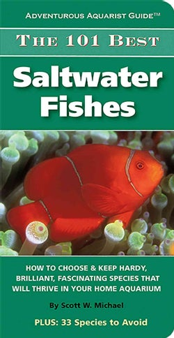The 101 Best Saltwater Fishes: How to Choose & Keep Hardy, Brilliant, Fascinating Species That Will Thrive in You... (Paperback)