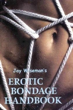 Jay Wiseman's Erotic Bondage Handbook (Paperback)