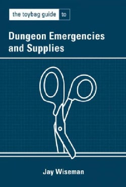 The Toybag Guide to Dungeon Emergencies and Supplies (Paperback)