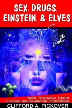 Sex, Drugs, Einstein, & Elves: Sushi, Psychedelics, Parallel Universes, And the Quest for Transcendence (Paperback)