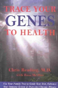 Trace Your Genes to Health: Use Your Family Tree to Guide Your Diet, Enhance Your Immune System and Overcome Chro... (Paperback)