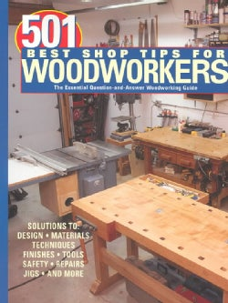 501 Best Shop Tips for Woodworkers: The Essential Question-And-Answer Woodworking Guide (Paperback)