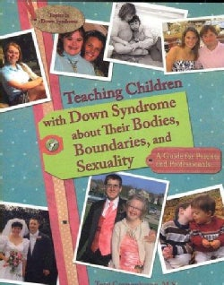 Teaching Children with Down Syndrome about Their Bodies, Boundaries, and Sexuality: A Guide for Parents and Profe... (Paperback)