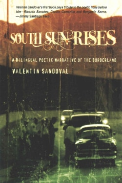 South Sun Rises: A Bilingual Poetic Narrative of the Borderlands (Paperback)