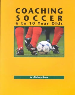 Coaching Soccer 6 to 10 Year Olds: Planning Soccer Practices for 6 to 7 and 8 to 10 Year Old Players (Paperback)