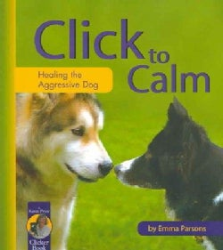 Click To Calm: Healing The Aggressive Dog (Paperback)
