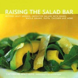 Raising the Salad Bar: Beyond Leafy Greens--inventive Salads With Beans, Whole Grains, Pasta, Chicken and More (Paperback)
