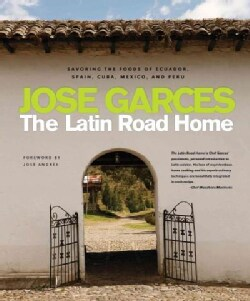 The Latin Road Home: Savoring the Foods of Ecuador, Spain, Cuba, Mexico, and Peru (Hardcover)