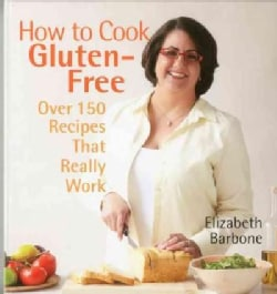 How to Cook Gluten-Free: Over 150 Recipes That Really Work (Hardcover)
