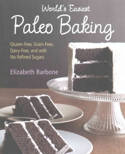 Worlds Easiest Paleo Baking: Gluten-Free, Grain-Free, Dairy-Free, and With No Refined Sugars (Paperback)