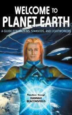 Welcome to Planet Earth: A Guide for Walk-ins, Starseeds, and Lightworkers (Paperback)