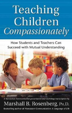 Teaching Children Compassionately: How Students And Teachers Can Succeed With Mutual Understanding (Paperback)