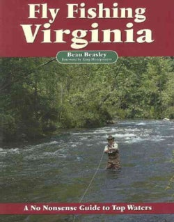 Fly Fishing Virginia: A No Nonsense Guide to Top Waters (Paperback)