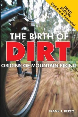 The Birth of Dirt: Origins of Mountain Biking (Paperback)
