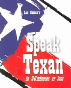 Speak Texan in 30 Minutes or Less (Paperback)