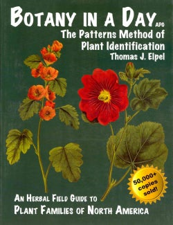 Botany in a Day: The Patterns Method of Plant Identification: An Herbal Field Guide to Plant Families of North Am... (Paperback)
