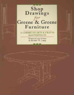 Shop Drawings for Greene & Greene Furniture: 23 American Arts & Crafts Masterpieces (Paperback)