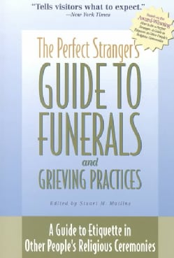 The Perfect Stranger's Guide to Funerals and Grieving Practices: A Guide to Etiquette in Other People's Religious... (Paperback)