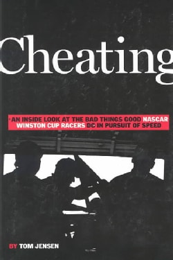 Cheating: An Inside Look at the Bad Things Good Nascar Winston Cup Racers Do in Pursuit of Speed (Hardcover)