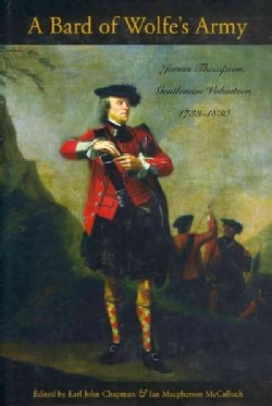 A Bard of Wolfe's Army: James Thompson, Gentleman Volunteer, 1733-1830 (Hardcover)
