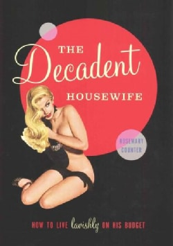 The Decadent Housewife: How to Live Lavishly on His Budget (Hardcover)