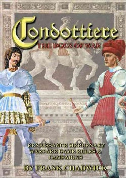 Condottiere: The Dogs of War: Renaissance Mercenary Warfare Game Rules & Campaigns (Hardcover)