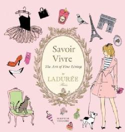 Savoir Vivre: The Art of Fine Living by Laduree (Hardcover)