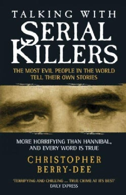 Talking With Serial Killers: The Most Evil People in the World Tell Their Own Stories (Paperback)