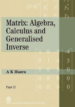 Matrix: Algebra, Calculus and Generalized Inverse (Paperback)