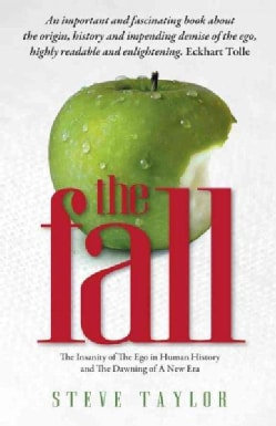 The Fall: The Evidence for the Golden Age, 6,000 Years of Insanity And the Dawning of a New Era (Paperback)