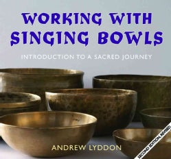 Working With Singing Bowls: Introduction to a Sacred Journey (Paperback)
