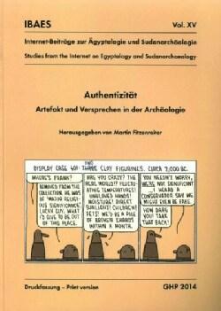 Authentizitat, Artefakt Und Versprechen in Der Archaologie: Workshop Vom 10. Bis 12. Mai 2013, Agyptisches Museum... (Paperback)