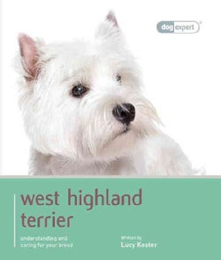 West Highland White Terrier: Understanding and Caring for Your Breed (Paperback)