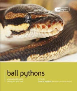 Ball Pythons: Understanding and Caring for Your Pet (Paperback)