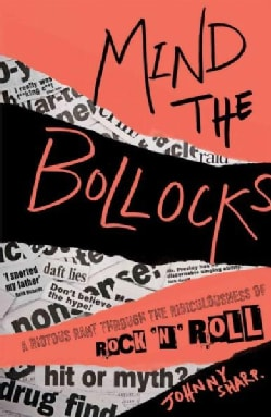 Mind the Bollocks: A Riotous Rant Through the Ridiculousness of Rock 'n' Roll (Paperback)