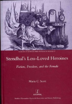 Stendhal's Less-Loved Heroines: Fiction, Freedom, and the Female (Hardcover)