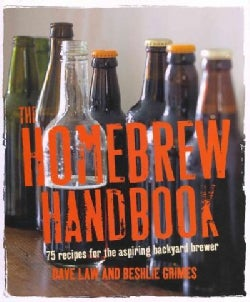 The Homebrew Handbook: 75 Recipes for the Aspiring Backyard Brewer (Hardcover)