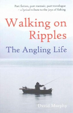 Walking on Ripples: The Angling Life (Paperback)
