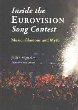 Inside the Eurovision Song Contest: Music, Glamour and Myth (Paperback)