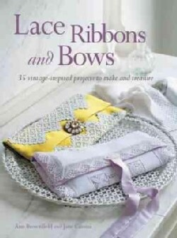 Lace, Ribbons and Bows: 35 Vintage-inspired Projects to Make and Treasure (Paperback)