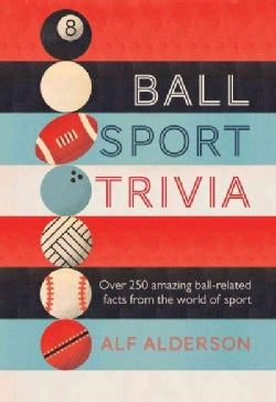 Ball Sport Trivia: Over 250 amazing ball-related facts from the world of sport (Hardcover)