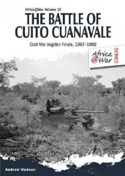 The Battle of Cuito Cuanavale: Cold War Angolan Finale, 19871988 (Paperback)